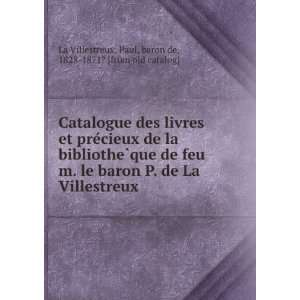 Paul, baron de, 1828 1871? [from old catalog] La Villestreux Books