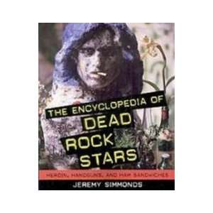 The Encyclopedia of Dead Rock Stars: Heroin, Handguns, and Ham