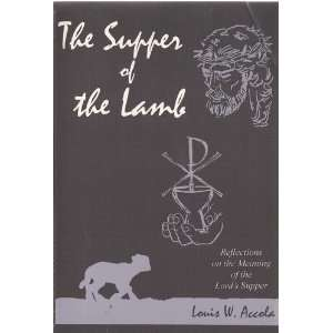 Meaning of the Lords Supper (9780533122936): Louis W. Accola: Books