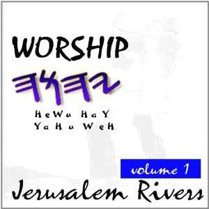 Vol. 1 Worship Yhwh: Jerusalem Rivers: Music