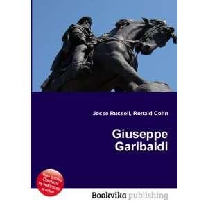 Giuseppe Garibaldi: Ronald Cohn Jesse Russell: Books