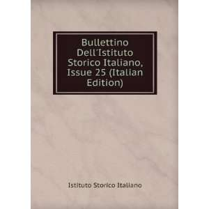 Bullettino DellIstituto Storico Italiano, Issue 25