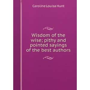 sayings of the best authors Caroline Louisa Hunt  Books