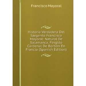 Historia Verdadera Del Sargento Francisco Mayoral Natural