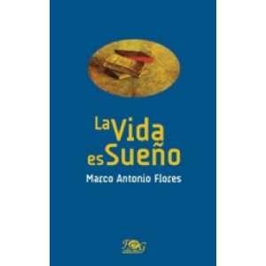 La Vida Es Sueño: Marco Antonio Flores: Books