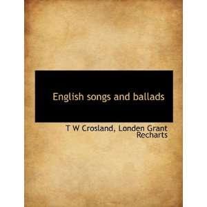 ballads (9781140247951): T W Crosland, Londen Grant Recharts: Books