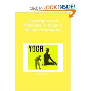 The Origins and Practices of Yoga: A Weeny Introduction