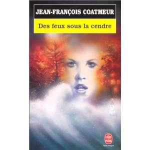Des feux sous la cendre (9782253076810): Jean François