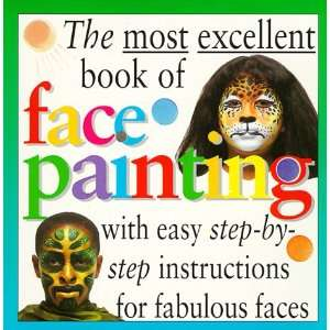 Most Excellent Face Painting (The Most Excellent Book of