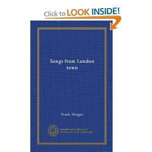 Songs from London town Frank. Morgan  Books