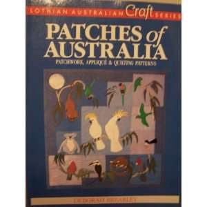 Patches of Australia: Patchwork, Applique and Quilting Patterns