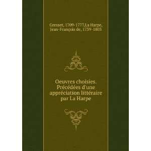 ,La Harpe, Jean François de, 1739 1803 Gresset:  Books
