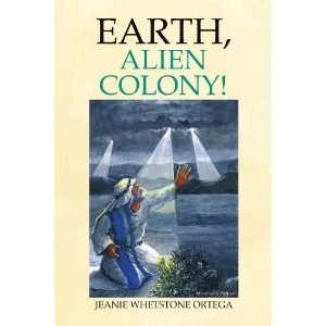 Earth, Alien Colony (9781436368155) Jeanie Whetstone Ortega Books