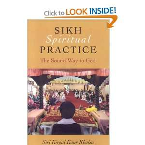 Sikh Spiritual Practice: The Sound Way to God: Siri Kirpal Kaur Khalsa