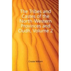 the North Western Provinces and Oudh, Volume 2 Crooke William Books