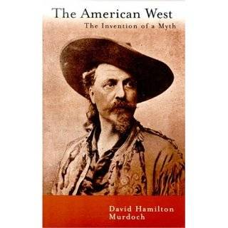 The American West : The Invention of a Myth by David Hamilton Murdoch