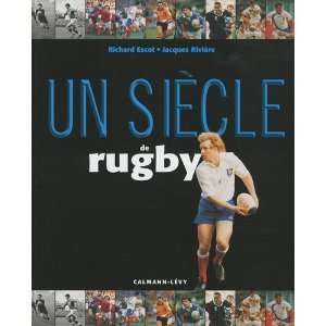 Un siècle de rugby 2009 (9782702140437): Richard Escot: Books