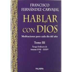 Hablar con Dios III. Tiempo ordinario (2) Francisco Fernández