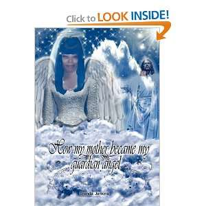 How My Mother Became My Guardian Angel (9781456833718