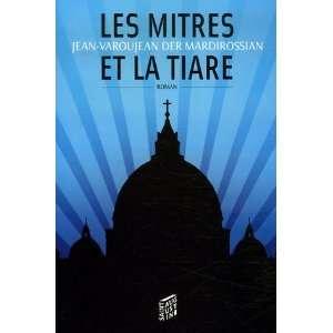 les mitres et la tiare (9782880114121): Jean Varoujean Der