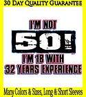 NEW~FUNNY~GAG GIFT~IM NOT 50~18 WITH 32 YEARS EXPERIENCE~T SHIRT~LS