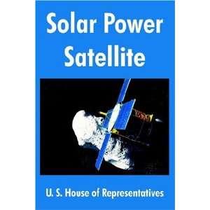 Solar Power Satellite (9781410217004): U. S. House of