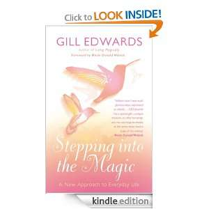 Stepping Into The Magic A new approach to everyday life Gill Edwards