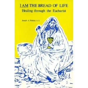 I am the Bread of Life: Healing Through the Eucharist
