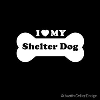 LOVE MY SHELTER DOG Vinyl Decal Car Sticker   Rescued