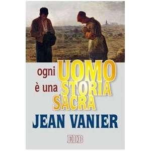 Ogni uomo è una storia sacra (9788810509265): Jean Vanier: Books