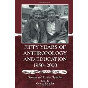 Fifty Years of Anthropology and Education 1950 2000 A
