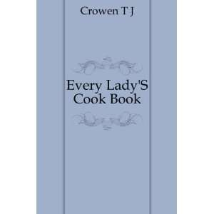 Every LadyS Cook Book Crowen T J Books