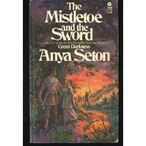The mistletoe and sword: Anya Seton:  Books