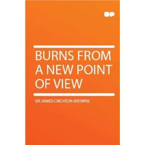 Burns From a New Point of View: Sir James Crichton Browne: Books