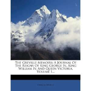 Memoirs A Journal Of The Reigns Of King George Iv., King William Iv