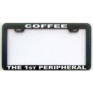 HUMOR GIFT COFFEE THE 1RST PERIPHERAL LICENSE PLATE FRAME Automotive