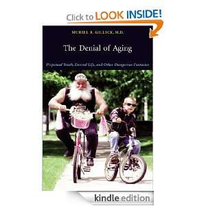 of Aging Perpetual Youth, Eternal Life, and Other Dangerous Fantasies