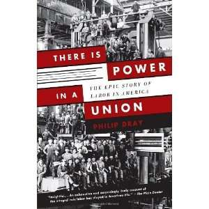 There Is Power in a Union The Epic Story of Labor in