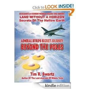 Admiral Byrds Secret Journey Beyond the Poles Tim R. Swartz