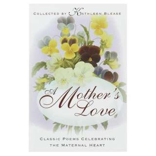 A Mothers Love Classic Poems Celebrating the Maternal