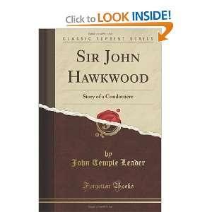 Sir John Hawkwood Story of a Condottiere (Classic Reprint