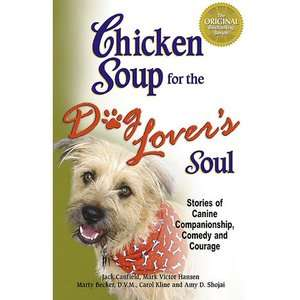 Chicken Soup for the Dog Lovers Soul Stories of Canine Companionship